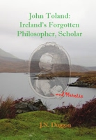John Toland: Ireland's Forgotten Philosopher, Scholar ... and Heretic by J.N. Duggan