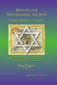 Reasons for Naturalizing the Jews in Great Britain and Ireland by John Toland (1670-1722). Available to buy online in print and e-book editions.